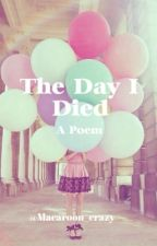 The Day I Died *Poem* by CandyShopQueen