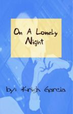 On A Lonely Night (One Shot) by TheKrishG