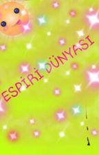 :)ESPİRİ DÜNYASI :) by Yazar_selin