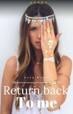 Return back to me  by ANGEL_16yo