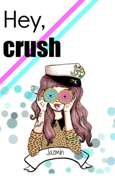 Hey, crush.