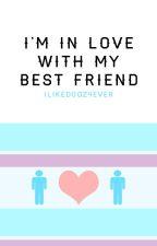 I'm in Love with my Best Friend {BoyxBoy Story} by ilikedogz4ever