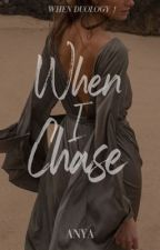 When I Chase (When #1) by kissmyredlips