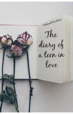 The Diary Of A Teen In Love by PoetricalWonderer