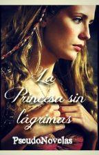 La Princesa Sin Lágrimas by PseudoNovelas