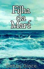 Filha da Maré [Em Revisão] by FitTeasAndCats