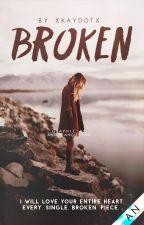 Broken by xkaydotx