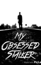 My Obsessed Stalker by soccerlover1833