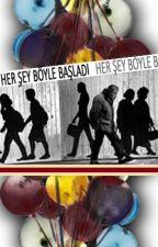 ~HER ŞEY BÖYLE BAŞLADI~ by lalzam