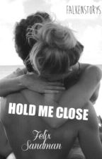 HOLD ME CLOSE - Felix Sandman | f.s | by falkenstories