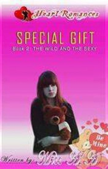 SPECIAL GIFT ( Book 2: THE WILD AND THE SEXY ) Written by: Miss A.A (Complete)
