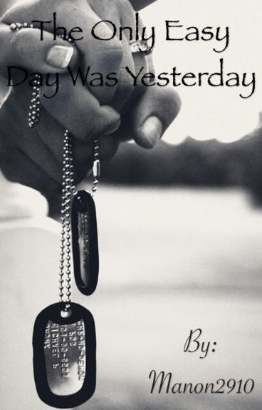 The Only Easy Day Was Yesterday