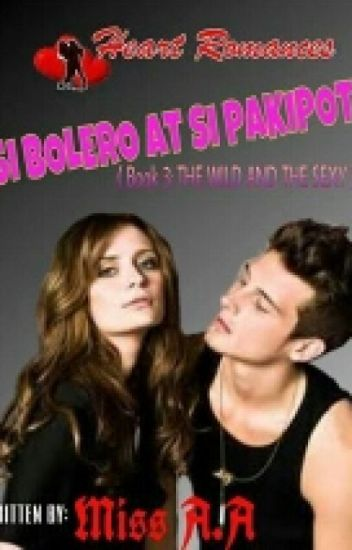 SI BOLERO AT SI PAKIPOT (Book 3: THE WILD AND THE SEXY) Written by: Miss A.A(com