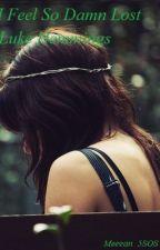 I Feel So Damn Lost *Luke Hemmings Love Story* by Meegan_5SOS
