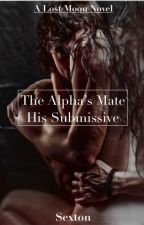The Alpha's Mate. His Submissive. (on hold, editing) by sexton