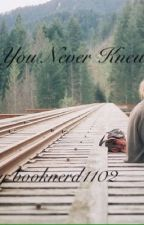You Never Knew by booknerd1102