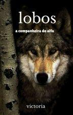 """Lobos """" A Conpanheira Do Alfa """" by victoriahshjsjshd"""