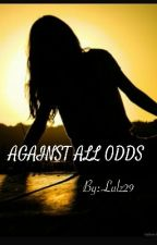 AGAINST ALL ODDS by Lulz29