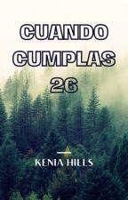 Cuando cumplas 26. by Kenia_Hills