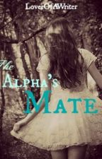 The Alpha's Mate (DISCONTINUED) by WritinStuff