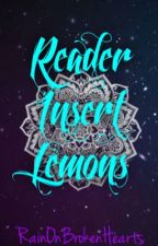 Reader Insert Lemons {Requests Open} by RainOnBrokenHearts