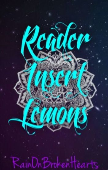 Reader Insert Lemons {Requests Open}