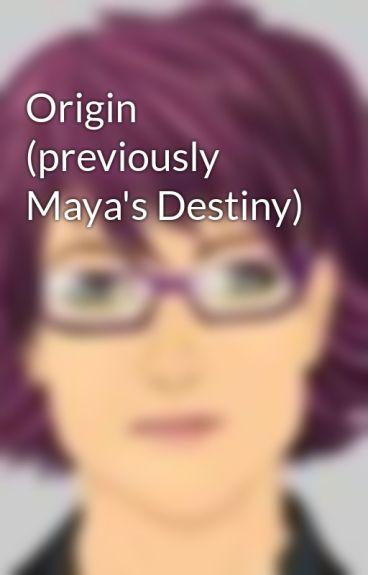 Origin (previously Maya's Destiny) by ConvictedDreamer
