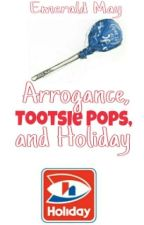Arrogance, Tootsie Pops, and Holiday by CrazyLovers78