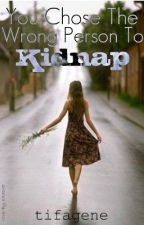 You Chose The Wrong Person To Kidnap by tifagene