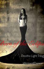 Born of the Eclipse (Deatha Light Trilogy) by WerewolfDancer