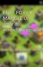 FNAF FOXY X MANGLE Un amor de verdad. by autypoma_xd99