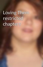 Loving Them restricted chapters by SherryCP