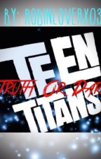 Teen Titans Truth Or Dare *Completed* by jaylikesdisney