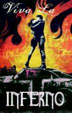 Viva La Inferno by idontwannasaygoodbye