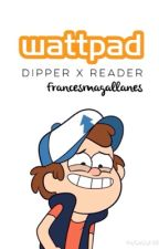 Wattpad || Dipper X Reader (Gravity Falls) by francesmagallanes