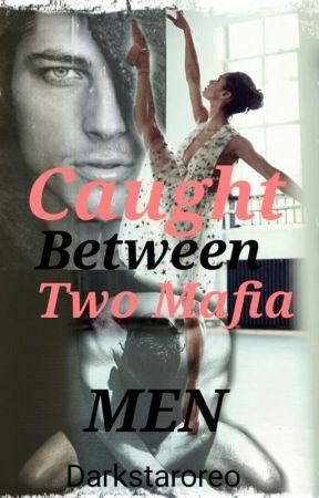 Caught Between Two Mafia Men (Slowly Editing) by Darkstaroreo