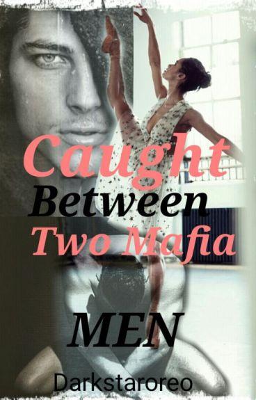 Caught Between Two Mafia Men (Slowly Editing)