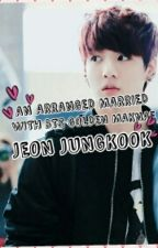 AN ARRANGED MARRIED WITH BTS GOLDEN MAKNAE JEON JUNGKOOK by infiniteexolove88