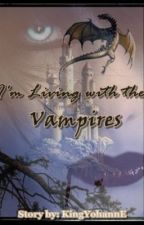 I'm living with the Vampires (ILWTV) [ Will be rewritten] by Kingrii07