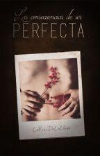 Las consecuencias de ser perfecta [PRÓXIMAMENTE ] by Ikofu_Us