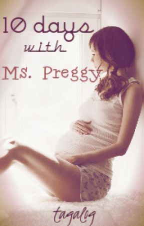 10 Days with Ms. Preggy [Completed] by tagalog