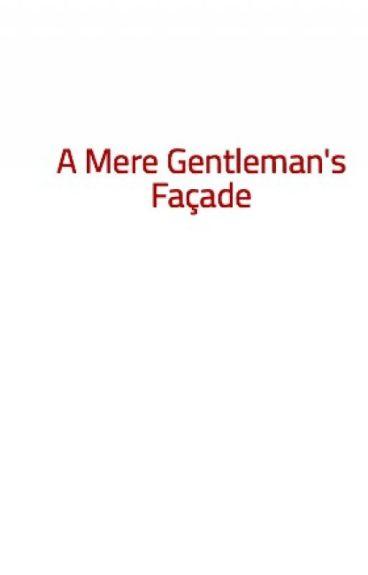 A Mere Gentleman's Façade by EDewey