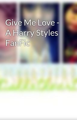 Give Me Love - A Harry Styles FanFic