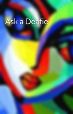 Ask a Deafie by MuddyRainboots