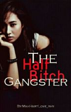 The Half Bitch Gangster by Annyeongieee