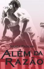Além da Razão (Em Revisão) by NandaPadilha7
