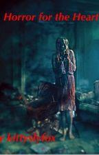 Horror for the Heart by kittyslyfox