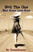 Still The One ~Niall Horan Love Story~ On Hold by DreamOnxoxo