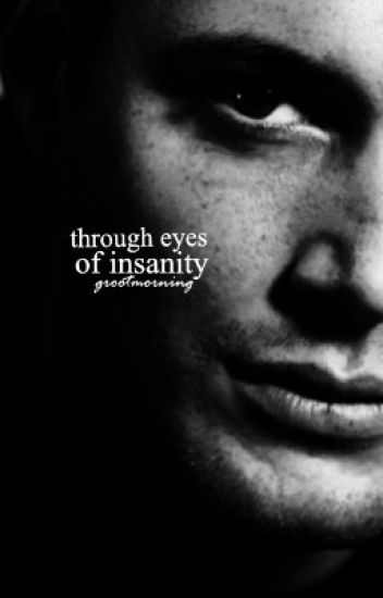 Through Eyes of Insanity//Dean Winchester