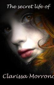 The Secret Life of Clarissa Morrono (Book 3) by Amethystgirl207
